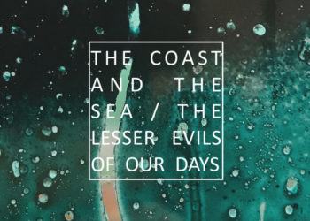 The Coast and the Sea - The lesser evils of your days - Tape 7