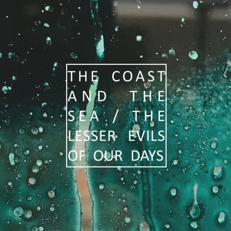 The Coast and the Sea - The lesser evils of your days - Tape 1