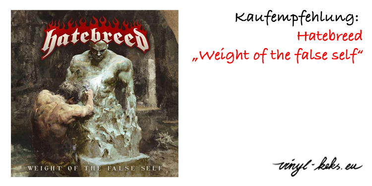 Empfehlung: Hatebreed - Weight Of The False Self 1