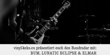 Bandradar - BUM, LUNATIC ECLIPSE und ELMAR 24