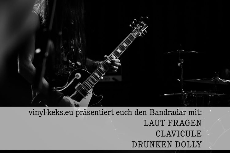 Bandradar - LAUT FRAGEN, CLAVICULE & DRUNKEN DOLLY 1